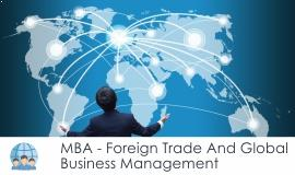MBA												- Foreign Trade and Global Business Management